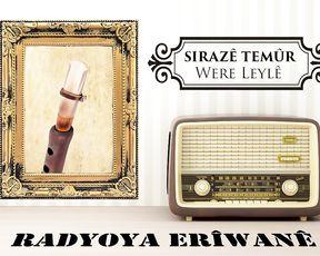 Radyo Eriwan/SIRAZÊ TEMÛR-WERE LEYLÊ