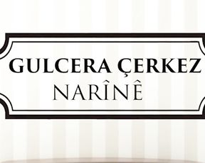 GULCERA ÇERKEZ-NARÎNÊ