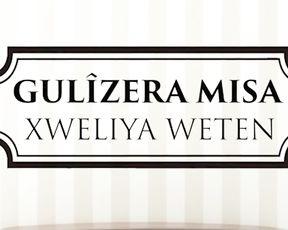 GULÎZERA MISA-XWELIYA WETEN