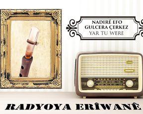 Radyo Eriwan/NADIRÊ EFO-GULCERA ÇERKEZ-YAR TU WERE