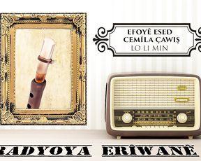 Radyo Eriwan/EFOYÊ ESED û CEMÎLA ÇAWIŞ-LO LI MIN