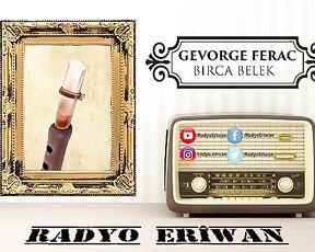 Radyo Eriwan/GEVORGE FERAC-BİRCA BELEK